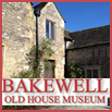 Bakewell Old House Museum  Bakewell, Derbyshire